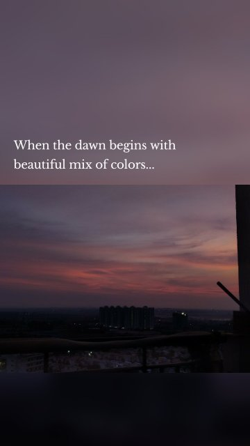 When the dawn begins with beautiful mix of colors...